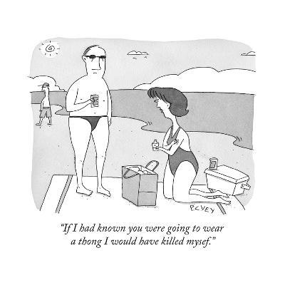"""If I had known you were going to wear a thong I would have killed mysef."" - Cartoon-Peter C. Vey-Premium Giclee Print"
