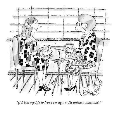 """If I had my life to live over again, I'd unlearn macram?."" - New Yorker Cartoon-Victoria Roberts-Premium Giclee Print"