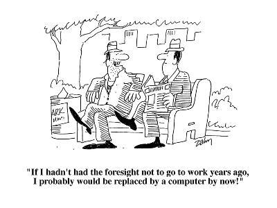 """If I hadn't had the foresight not to go to work years ago, I probably wou?"" - Cartoon-Bob Zahn-Premium Giclee Print"