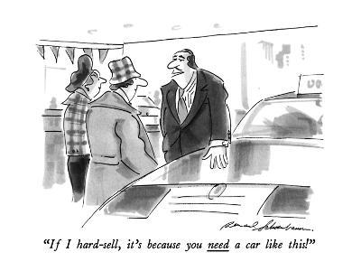 """If I hard-sell, it's because you need a car like this!"" - New Yorker Cartoon-Bernard Schoenbaum-Premium Giclee Print"
