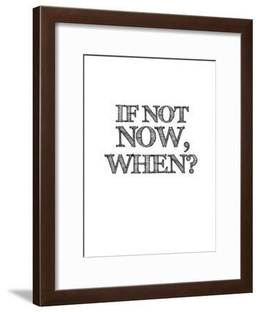 If Not Now, When? White-NaxArt-Framed Art Print