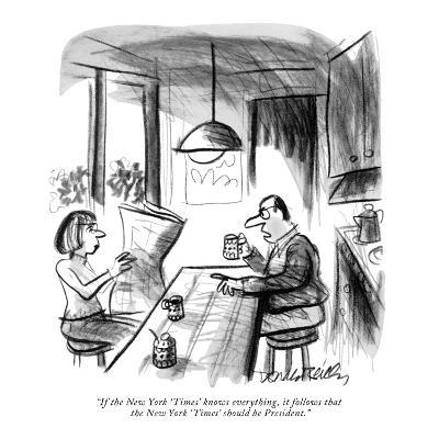 """If the New York 'Times' knows everything, it follows that the New York 'T?"" - New Yorker Cartoon-Donald Reilly-Premium Giclee Print"