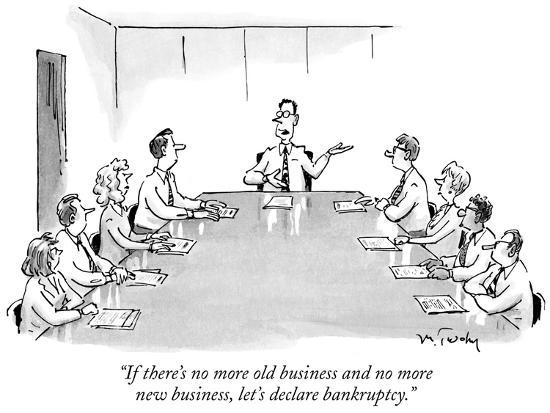 If there's no more old business and no more new business, let's ...