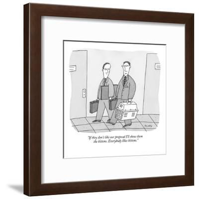 """""""If they don't like our proposal I'll show them the kittens. Everybody lik?"""" - New Yorker Cartoon-Peter C. Vey-Framed Premium Giclee Print"""