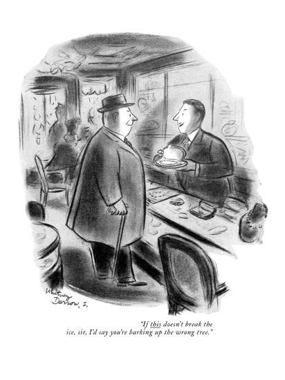 """If this doesn't break the ice, sir, I'd say you're barking up the wrong t?"" - New Yorker Cartoon-Whitney Darrow, Jr.-Premium Giclee Print"