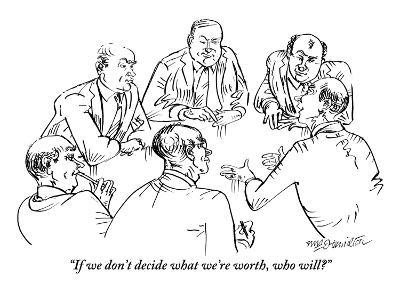 """""""If we don't decide what we're worth, who will?"""" - New Yorker Cartoon-William Hamilton-Premium Giclee Print"""