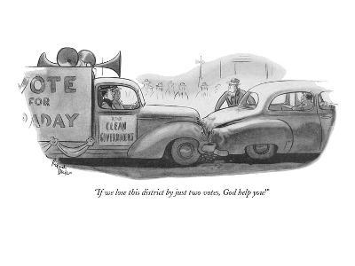 """""""If we lose this district by just two votes, God help you!"""" - New Yorker Cartoon-Richard Decker-Premium Giclee Print"""