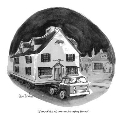 """""""If we pull this off, we've made burglary history!"""" - New Yorker Cartoon-Dana Fradon-Premium Giclee Print"""