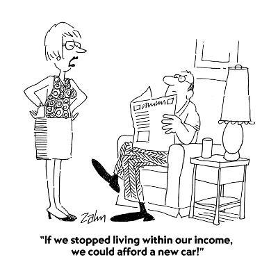 """""""If we stopped living within our income, we could afford a new car!"""" - Cartoon-Bob Zahn-Premium Giclee Print"""
