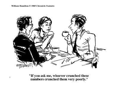 """If you ask me, whoever crunched these numbers crunched them very poorly."" - Cartoon-William Hamilton-Premium Giclee Print"