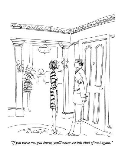 """""""If you leave me, you know, you'll never see this kind of rent again."""" - New Yorker Cartoon-Richard Cline-Premium Giclee Print"""