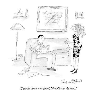 """""""If you let down your guard, I'll walk over the moat."""" - New Yorker Cartoon-Victoria Roberts-Premium Giclee Print"""