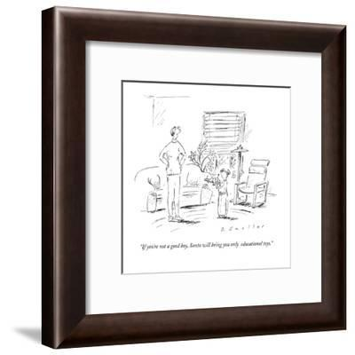 """If you're not a good boy, Santa will bring you only educational toys."" - New Yorker Cartoon-Barbara Smaller-Framed Premium Giclee Print"