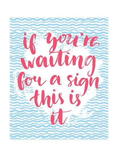 If You're Waiting for a Sign this is it - Inspirational Quote, Handwritten with Brush Calligraphy O-kotoko-Art Print