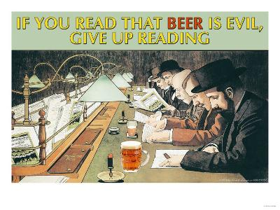 If You Read That Beer is Evil, Stop Reading--Art Print