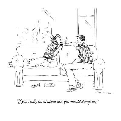 """""""If you really cared about me, you would dump me."""" - New Yorker Cartoon-Richard Cline-Premium Giclee Print"""