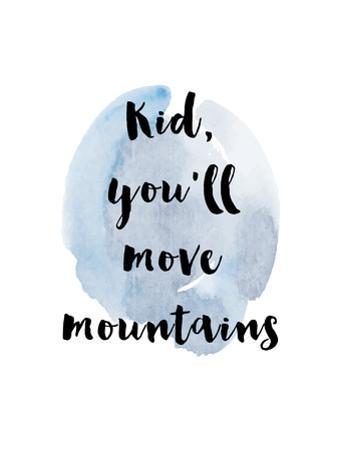 Kid You Will Move Mountains by Ikonolexi
