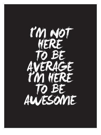 Im Not Here To Be Average-Brett Wilson-Art Print