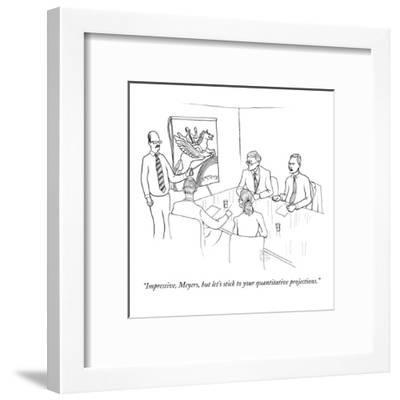 """Impressive, Meyers, but let's stick to your quantitative projections."" - New Yorker Cartoon-Paul Noth-Framed Premium Giclee Print"