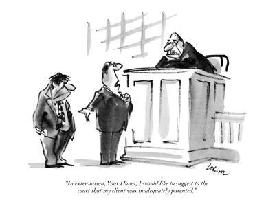 """""""In extenuation, Your Honor, I would like to suggest to the court that my ?"""" - New Yorker Cartoon-Lee Lorenz-Premium Giclee Print"""