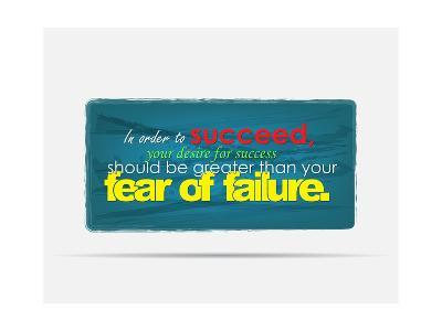 In Order to Succeed Your Desire for Success Should Be Greater Than Your Fear of Failure-maxmitzu-Art Print