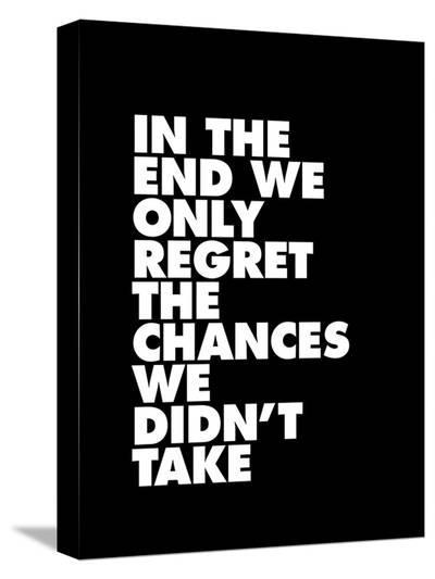 In The End We Only Regret The Chances We Didnt Take-Brett Wilson-Stretched Canvas Print