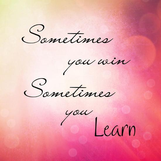 Inspirational Typographic Quote Sometimes You Win Sometimes You Learn Photographic Print Melking Art Com