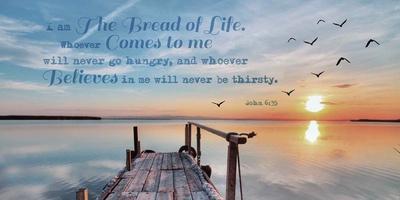 John 6:35 I am the Bread of Life (Pier)