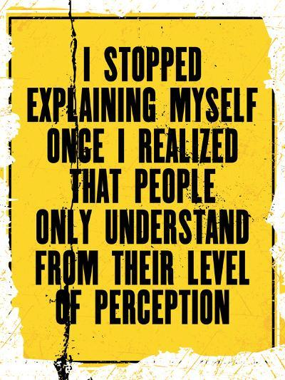Inspiring Motivation Quote with Text I Stopped Explaining Myself Once I Realized that People Only U-Anna Timoshenko-Art Print