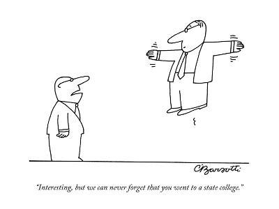 """Interesting, but we can never forget that you went to a state college."" - New Yorker Cartoon-Charles Barsotti-Premium Giclee Print"