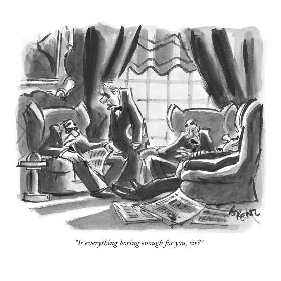 """""""Is everything boring enough for you, sir?"""" - New Yorker Cartoon-Lee Lorenz-Premium Giclee Print"""