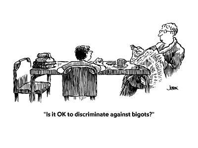 """Is it OK to discriminate against bigots?"" - Cartoon-John Jonik-Premium Giclee Print"