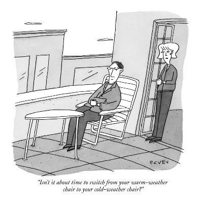"""Isn't it about time to switch from your warm-weather chair to your cold-w?"" - New Yorker Cartoon-Peter C. Vey-Premium Giclee Print"