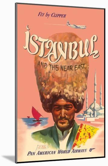 Istanbul Turkey and the Near East, Fly by Clipper, Pan American World Airways--Mounted Art Print