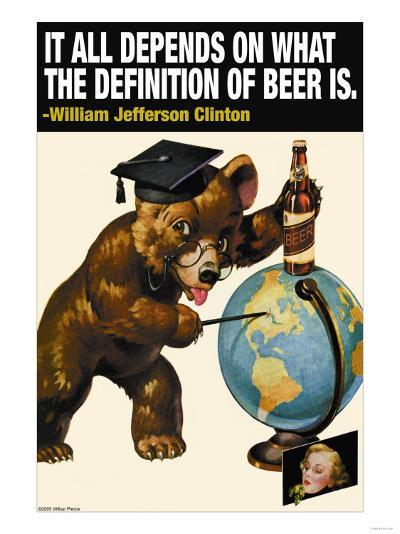 It All Depends on What the Definition of Beer Is--Art Print