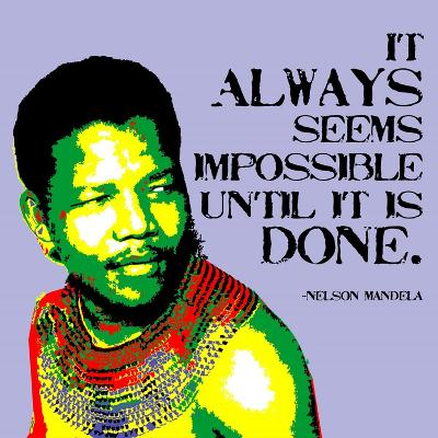 It Always Seems Impossible Until It Is Done - Nelson Mandela-Veruca Salt-Art Print