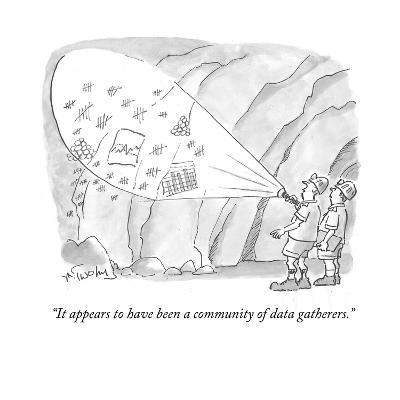 """It appears to have been a community of data gatherers."" - Cartoon-Mike Twohy-Premium Giclee Print"