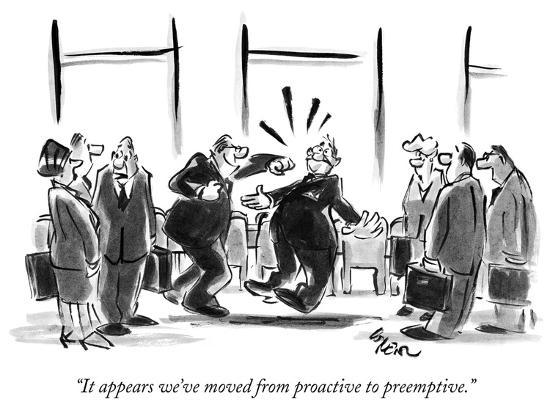 """""""It appears we've moved from proactive to preemptive."""" - New Yorker Cartoon-Lee Lorenz-Premium Giclee Print"""