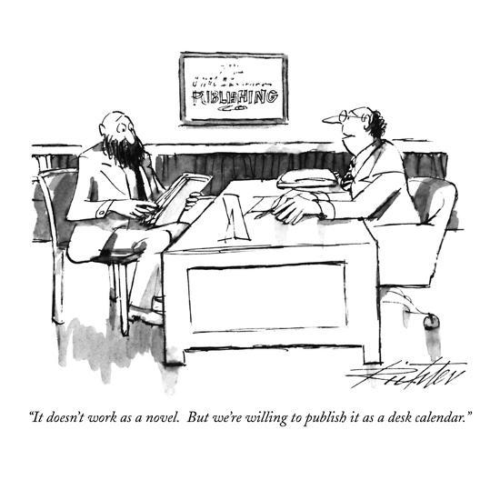 """It doesn't work as a novel.  But we're willing to publish it as a desk ca?"" - New Yorker Cartoon-Mischa Richter-Premium Giclee Print"