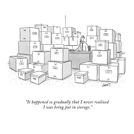 """""""It happened so gradually that I never realized I was being put in storage?"""" - New Yorker Cartoon-Tom Cheney-Premium Giclee Print"""