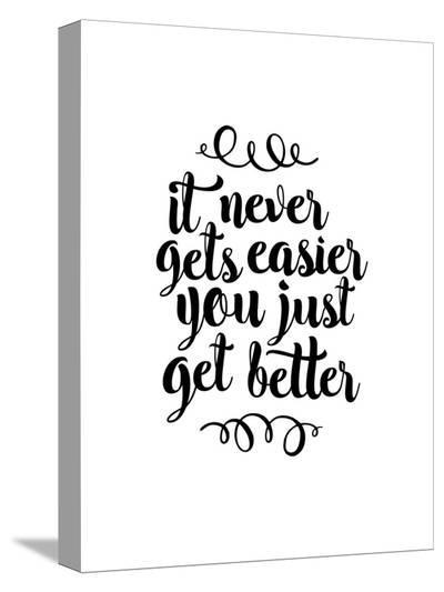 It Never Gets Easier You Just Get Better-Brett Wilson-Stretched Canvas Print