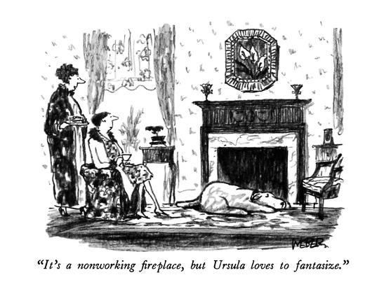 """It's a nonworking fireplace, but Ursula loves to fantasize."" - New Yorker Cartoon-Robert Weber-Premium Giclee Print"