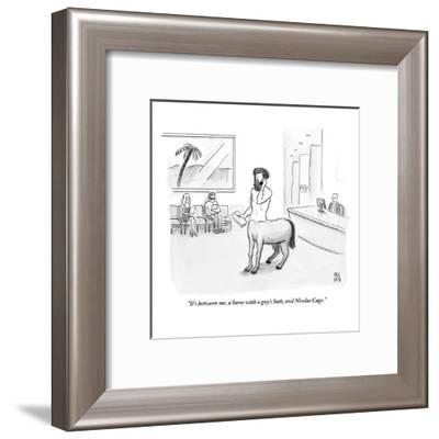 """""""It's between me, a horse with a guy's butt, and Nicolas Cage.""""  - New Yorker Cartoon-Paul Noth-Framed Premium Giclee Print"""