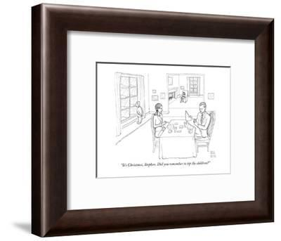 """""""It's Christmas, Stephen. Did you remember to tip the children?"""" - New Yorker Cartoon-Paul Noth-Framed Premium Giclee Print"""