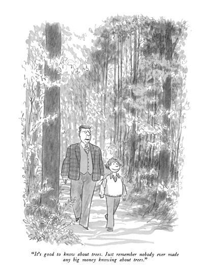 """""""It's good to know about trees.  Just remember nobody ever made any big mo?"""" - New Yorker Cartoon-Charles Saxon-Premium Giclee Print"""