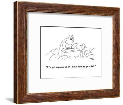 """It's got pineapple on it.  You'll have to go to hell."" - Cartoon-Peter Mueller-Framed Premium Giclee Print"