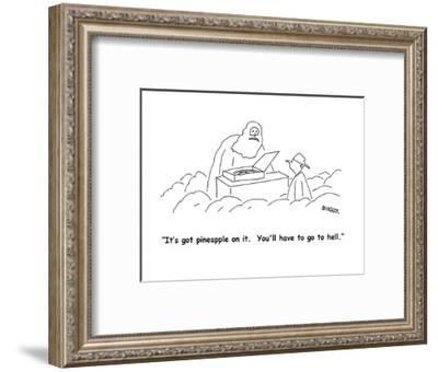 """""""It's got pineapple on it.  You'll have to go to hell."""" - Cartoon-Peter Mueller-Framed Premium Giclee Print"""