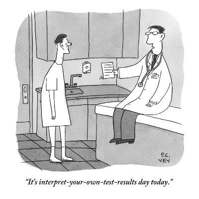 """""""It's interpret-your-own-test-results day today."""" - New Yorker Cartoon-Peter C. Vey-Premium Giclee Print"""
