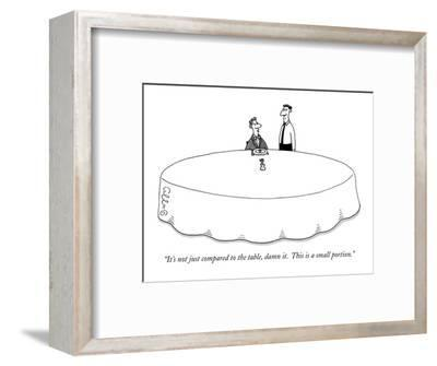 """""""It's not just compared to the table, damn it.  This is a small portion."""" - New Yorker Cartoon-J.C. Duffy-Framed Premium Giclee Print"""