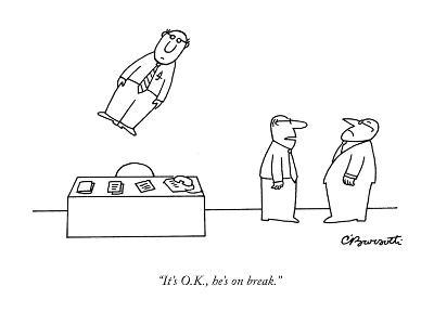 """It's O.K., he's on break."" - New Yorker Cartoon-Charles Barsotti-Premium Giclee Print"
